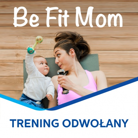 Be Fit Mom - trening odwołany